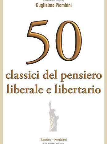 Cinquanta classici del pensiero libertario, di Adalberto Ravazzani